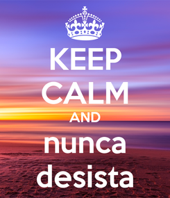 Poster: KEEP CALM AND nunca desista