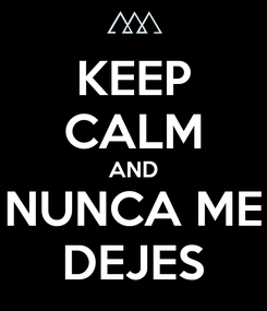 Poster: KEEP CALM AND NUNCA ME DEJES