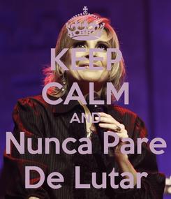 Poster: KEEP CALM AND Nunca Pare De Lutar