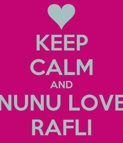 Poster: KEEP CALM AND NUNU LOVE RAFLI