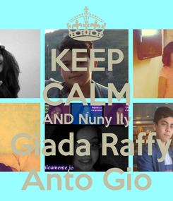 Poster: KEEP CALM AND Nuny Ily  Giada Raffy Anto Gio