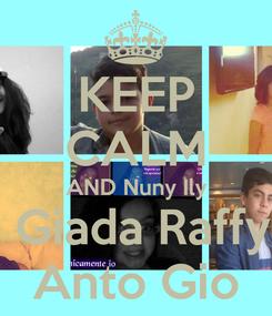 Poster: KEEP CALM AND Nuny Ily  Giada Raffy Anto Gio