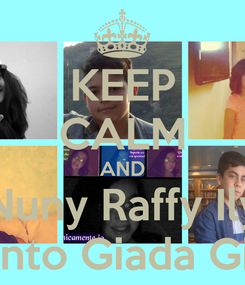 Poster: KEEP CALM AND Nuny Raffy Ily Anto Giada Gio
