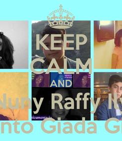 Poster: KEEP CALM AND Nuny Raffy Ily Anto Giada Gio