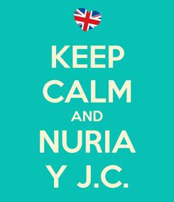 Poster: KEEP CALM AND NURIA Y J.C.