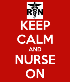 Poster: KEEP CALM AND NURSE ON