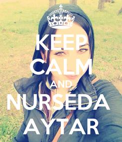 Poster: KEEP CALM AND NURSEDA  AYTAR