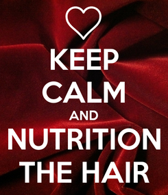 Poster: KEEP CALM AND NUTRITION THE HAIR