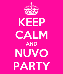 Poster: KEEP CALM AND NUVO PARTY