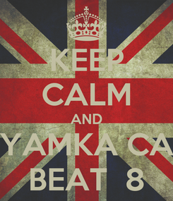 Poster: KEEP CALM AND NYAMKA CAN BEAT  8