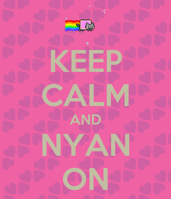Poster: KEEP CALM AND NYAN ON