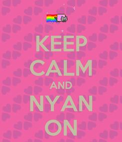 Poster: KEEP CALM AND NYAN ON