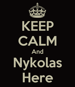 Poster: KEEP CALM And Nykolas Here