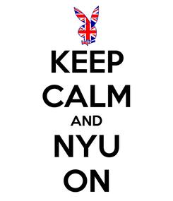 Poster: KEEP CALM AND NYU ON