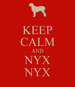 Poster: KEEP CALM AND NYX NYX