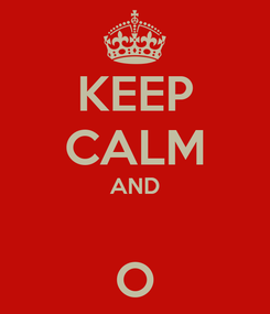 Poster: KEEP CALM AND  O