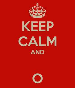 Poster: KEEP CALM AND  O