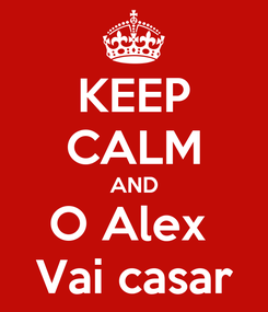 Poster: KEEP CALM AND O Alex  Vai casar