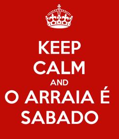 Poster: KEEP CALM AND O ARRAIA É  SABADO