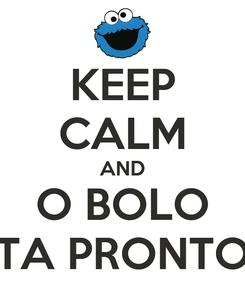 Poster: KEEP CALM AND O BOLO TA PRONTO