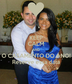 Poster: KEEP CALM AND O CASAMENTO DO ANO! Reserve essa data