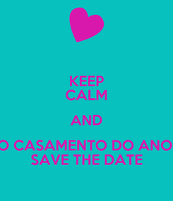 Poster: KEEP CALM AND O CASAMENTO DO ANO! SAVE THE DATE