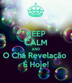 Poster: KEEP CALM AND O Chá Revelação  É Hoje!
