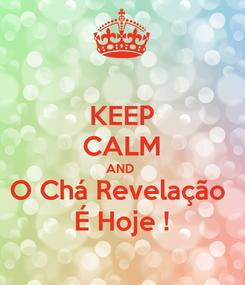 Poster: KEEP CALM AND  O Chá Revelação  É Hoje !