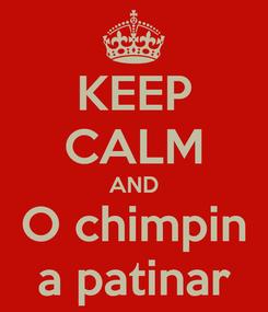 Poster: KEEP CALM AND O chimpin a patinar