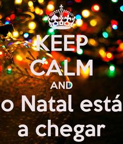 Poster: KEEP CALM AND o Natal está a chegar