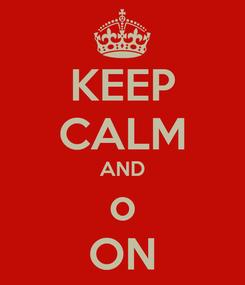 Poster: KEEP CALM AND o ON