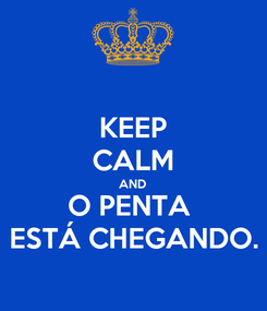 Poster: KEEP CALM AND O PENTA  ESTÁ CHEGANDO.