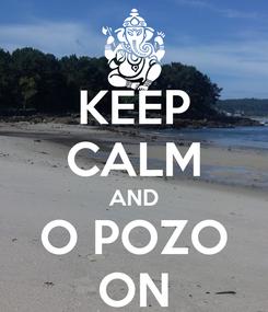 Poster: KEEP CALM AND O POZO ON