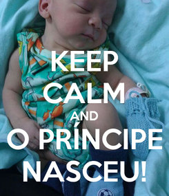 Poster: KEEP CALM AND O PRÍNCIPE NASCEU!