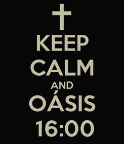 Poster: KEEP CALM AND OÁSIS  16:00