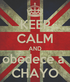 Poster: KEEP CALM AND obedece a  CHAYO