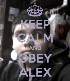 Poster: KEEP CALM AND OBEY ALEX