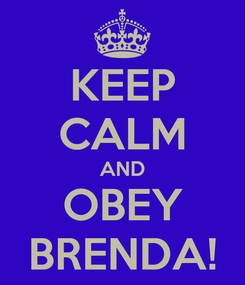 Poster: KEEP CALM AND OBEY BRENDA!