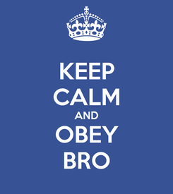 Poster: KEEP CALM AND OBEY BRO