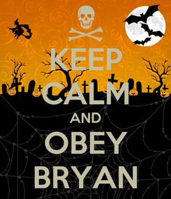 Poster: KEEP CALM AND OBEY BRYAN