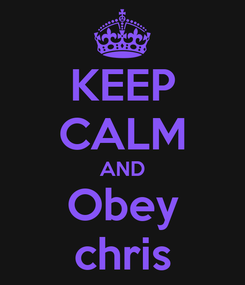 Poster: KEEP CALM AND Obey chris