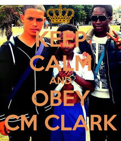 Poster: KEEP CALM AND OBEY CM CLARK