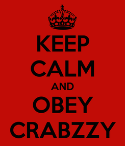 Poster: KEEP CALM AND OBEY CRABZZY