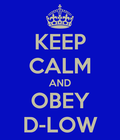 Poster: KEEP CALM AND OBEY D-LOW