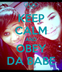 Poster: KEEP CALM AND OBEY DA BABE
