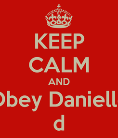 Poster: KEEP CALM AND Obey Danielle d