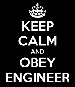 Poster: KEEP CALM AND OBEY ENGINEER