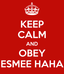 Poster: KEEP CALM AND OBEY ESMEE HAHA