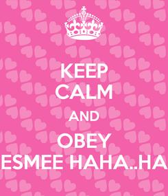 Poster: KEEP CALM AND OBEY ESMEE HAHA..HA
