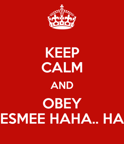 Poster: KEEP CALM AND OBEY ESMEE HAHA.. HA
